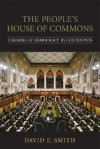 The People's House of Commons: Theories of Democracy in Contention - David E. Smith