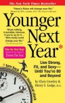 Younger Next Year: Live Strong, Fit, and Sexy--Until You're 80 and Beyond - Chris Crowley, M .D. Lodge, M. D. Henrys Lodge