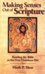 Making Senses Out of Scripture: Reading the Bible as the First Christians Did - Mark P. Shea, Jeff Cavins