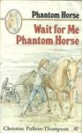 Wait for Me Phantom Horse - Christine Pullein-Thompson