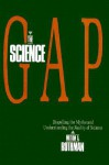 The Science Gap: Dispelling The Myths And Understanding The Reality Of Science - Milton A. Rothman