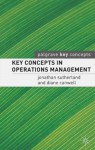Key Concepts in Operations Management - Jonathan Sutherland, Diane Canwell
