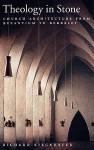 Theology in Stone: Church Architecture from Byzantium to Berkeley - Richard Kieckhefer