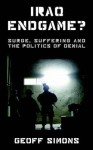 Iraq Endgame: Surge, Suffering and the Politics of Denial - Geoff L. Simons