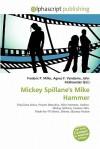 Mickey Spillane's Mike Hammer - Frederic P. Miller, Agnes F. Vandome, John McBrewster