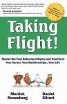 Taking Flight!: Master the Four Behavioral Styles and Transform Your Career, Your Relationships...Your Life - Daniel Silvert, Merrick Rosenberg