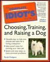 Complete Idiot's Guide to Choosing, Training, & Raising a Dog (The Complete Idiot's Guide) - Sarah Hodgson