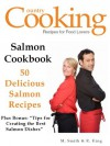 SALMON COOKBOOK - 50 Delicious Salmon Recipes - R. King, M. Smith, SMGC Publishing, Country Cooking Publishing