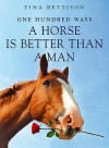 100 Ways A Horse Is Better Than A Man - Tina Bettison