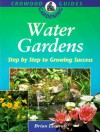 Water Gardens: Step by Step to Growing Success - Brian Leverett