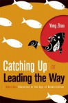 Catching Up or Leading the Way: American Education in the Age of Globalization - Yong Zhao