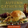 Autumn Gatherings: Casual Food to Enjoy with Family and Friends - Rick Rodgers, Ben Fink