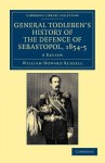 General Todleben's History of the Defence of Sebastopol, 1854 5: A Review - Howard Russell, William Howard Russell
