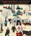 Designs on the Heart: The Homemade Art of Grandma Moses - Karal Ann Marling