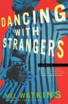 Dancing with Strangers: A Memoir - Mel Watkins
