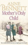 Mother's Only Child - Anne Bennett, Caroline Lennon