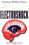 Electroshock: Healing Mental Illness - Max Fink