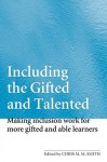 Including the Gifted and Talented: Making Inclusion Work for More Gifted and Able Learners - Chris M.M. Smith
