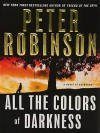 All The Colors Of Darkness (Inspector Banks, #18) - Peter Robinson