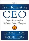 The Transformative CEO: IMPACT LESSONS FROM INDUSTRY GAME CHANGERS - Jeffrey J. Fox, Robert Reiss