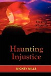 Haunting Injustice - Mickey Mills