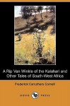 A Rip Van Winkle of the Kalahari and Other Tales of South-West Africa (Dodo Press) - Frederick Carruthers Cornell