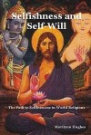 Selfishness and Self-Will: The Path to Selflessness in World Religions - Marilynn Hughes