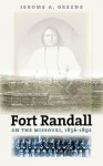 Fort Randall on the Missouri, 1856-1892 - Jerome A. Greene