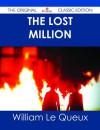 The Lost Million - The Original Classic Edition - William Le Queux