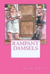 Rampant Damsels - Michael H. Kelly