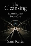 The Cleansing (Earth Haven, #1) - Sam Kates