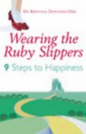 Wearing the Ruby Slippers: The Ten Habbits of Happy People - Kristina Downing-Orr
