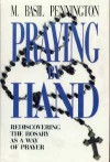 Praying By Hand: Rediscovering the Rosary as a Way of Prayer - M. Basil Pennington