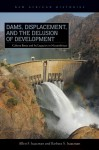 Dams, Displacement and the Delusion of Development: Cahora Bassa and Its Legacies in Mozambique, 1965 - 2007 - Allen F. Isaacman, Barbara S. Isaacman