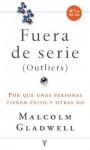 Fuera de serie. Por qué unas personas tienen éxito y otras no (Spanish Edition) - Malcolm Gladwell