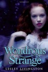 Wondrous Strange - Lesley Livingston