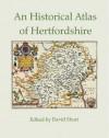 An Historical Atlas of Hertfordshire - David Short