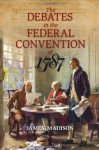 The Debates in the Federal Convention of 1787 (v. 1 & 2) - James Madison