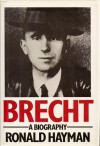 Brecht: A Biography - Ronald Hayman