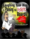 Laughing Your Way To Passing The Pediatric Boards: Taking The Boredom Out Of Board Review - Stu Silverstein