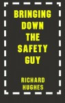 Bringing Down the Safety Guy - Richard Hughes