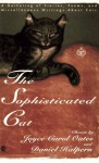 The Sophisticated Cat: A Gathering of Stories, Poems, and Miscellaneous Writings About Cats - Joyce Carol Oates, Daniel Halpern
