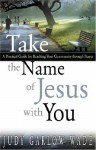 Take the Name of Jesus with You: A Practical Guide for Reaching Your Community Through Prayer - Judy Garlow Wade