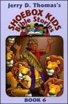 Jerry D. Thomas's Shoebox Kids' Bible Stories, Book 6 - Jerry D. Thomas
