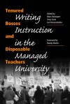 Tenured Bosses and Disposable Teachers: Writing Instruction in the Managed University - Marc Bousquet, Marc Bousquet, Tony Scott, Randy Martin