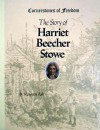 The Story of Harriet Beecher Stowe - Maureen Ash