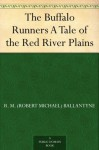 The Buffalo Runners A Tale of the Red River Plains - R.M. Ballantyne