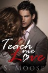Teach Me Love - S. Moose