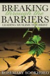 Breaking Through the Barriers: Leading Muslims to Christ - Rosemary Sookhdeo