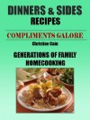 Dinner and Sides Recipes (COMPLIMENTS GALORE! GENERATIONS OF FAMILY RECIPES) - Christine Cain